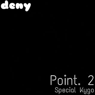 Deny: Point. 2 (Special Kygo)