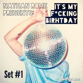 Nathan Rome Presents: It's My F*cking Birthday Set 1(Progressive House, Electro, Big Room)