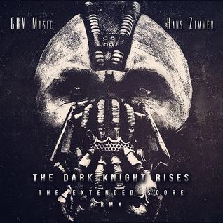 Legend ~ GRV Music & Hans Zimmer - The Dark Knight Rises: The Extended Score RMX