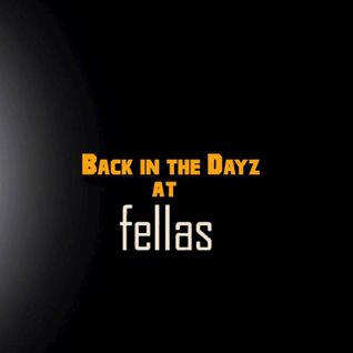Back in the Dayz @ Fellas (live recorded)