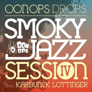 Oonops Drops - Smoky Jazz Session 4