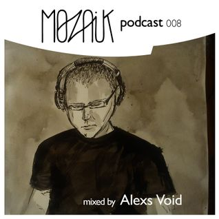Mozaik Podcast 008 by Alexs Void