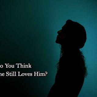 Do You Think She Still Loves Him?