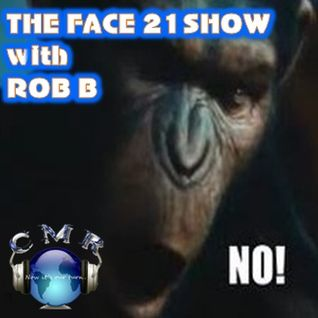 THE FACE 21 SHOW WITH ROB B 28.02.2013