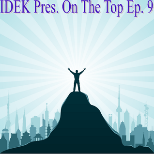 IDEK Pres. On The Top Ep. 9