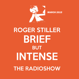Roger Stiller - Brief But Intense - RadioShow March 2015