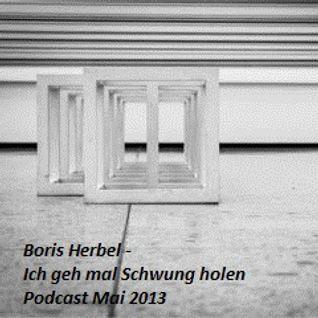 Boris Herbel - Ich geh mal Schwung holen Podcast Mai 2013