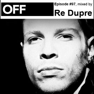 OFF Recordings Podcast Episode #97, mixed by Re Dupre