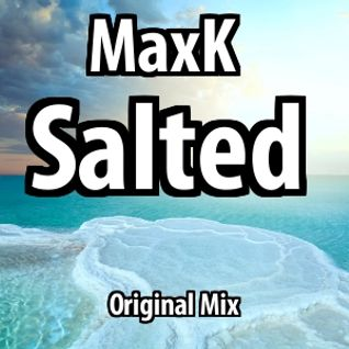 MaxK - Salted (Original Mix)