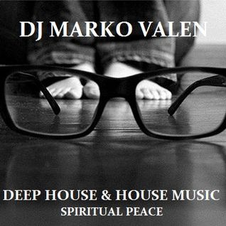 DJ MARKO VALEN - DEEP HOUSE & HOUSE MUSIC - SPIRITUAL PEACE - BACK TO BACK RADIO