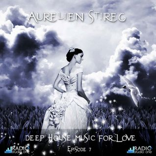 Aurelien Stireg - Deep House Music for Love episode 7 2014-10-20