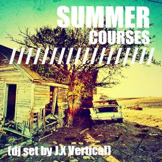 Summer Courses /// (dj set by J.X Vertical)