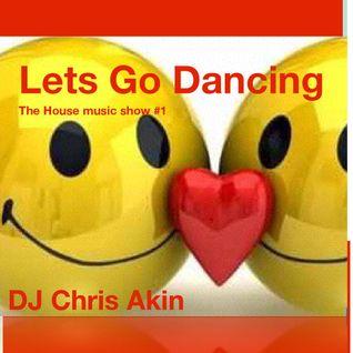 (#1) Dj Chris Akin - Lets go Dancing, The House Music Show