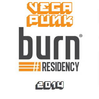 Burn Residency 2014 Contest Mix - VEGA PUNK