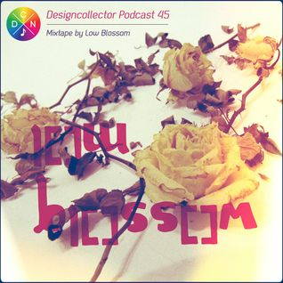 Designcollector Podcast 45 by Low Blossom 2012