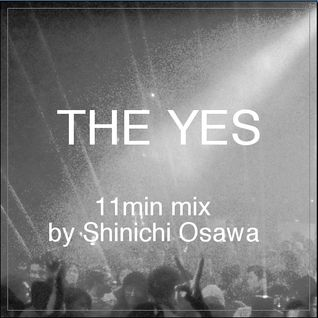THE YES 11min mix By Shinichi Osawa