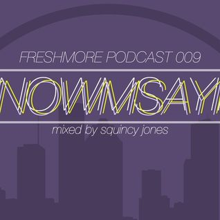 FRESHMORE PODCAST 009-SQUINCY JONES-KNOWMSAYIN