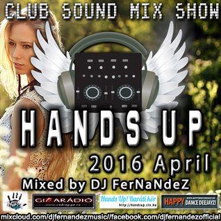 CLUB SOUND MIX SHOW – HANDS UP SET (2016 APRIL) MIXED BY DJ FERNANDEZ