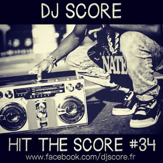 HIT THE SCORE #34 By DJ SCORE
