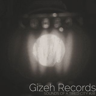 Sounds Of A Tired City #28: Gizeh Records