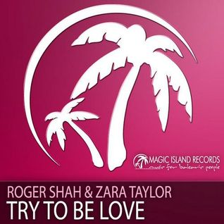 Sunlounger feat. Zara Taylor - Try To Be Love (Roger Shah Naughty Love Mix)
