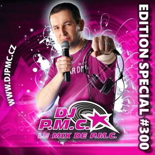 LE MIX DE PMC #300 *EDITION SPECIAL*