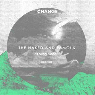 "The Naked & Famous - ""Young Blood"" (¢HANGE Bootleg)"