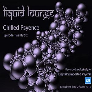 Liquid Lounge - Chilled Psyence (Episode Twenty Six) Digitally Imported Psychill April 2016