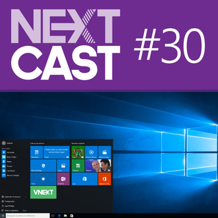 NextCast 30: Pitacos sobre Windows 10 - Parte 1