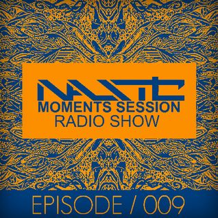 Nastic - Moments Session (Episode 009)