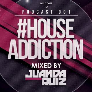 #HouseAddiction PODCAST 001 - JuandaRuiz