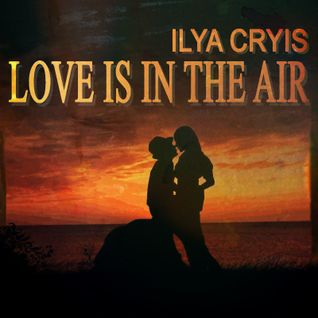 Ilya Cryis - Love Is In The Air (2015)