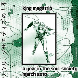 King Megatrip - A Year in the Soul Society 03 MAR