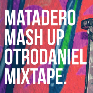 Matadero Mash Up Otrodaniel Mixtape