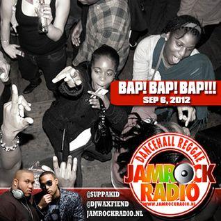 JAMROCK RADIO SEP 6, 2012: BAP! BAP! BAP!!!