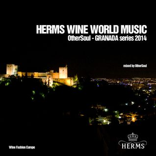 HERMS WINE WORLD MUSIC - GRANADA SERIES 2014 - Mixed by OtherSoul