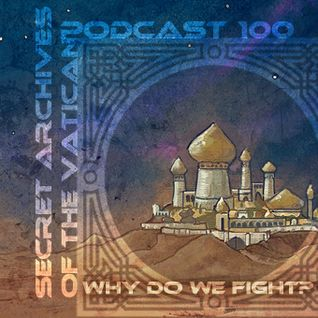 Why do we fight? - Secret Archives of the Vatican Podcast 100