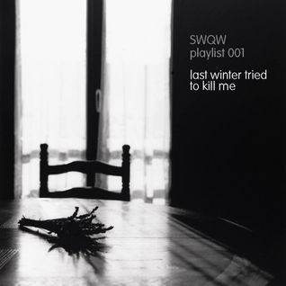 SWQW Playlist 001 - Last Winter Tried To Kill Me