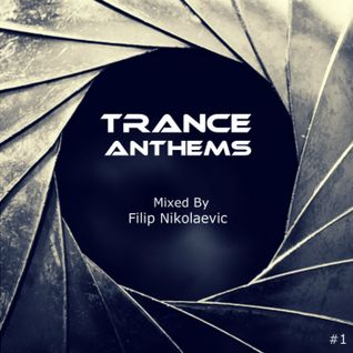 Filip Nikolaevic - Trance Anthems [Mix 1]