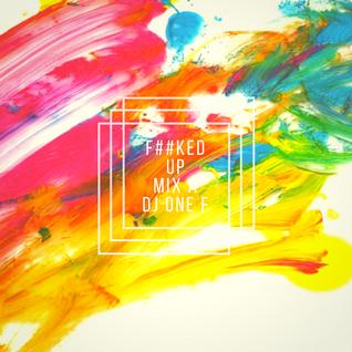 @DJOneF F--Ked UP! Mix A