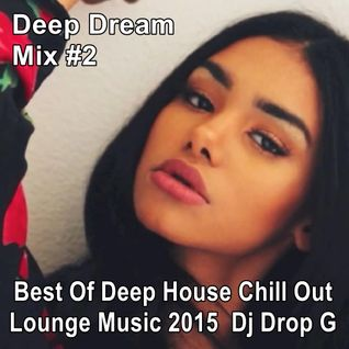 Deep Dream Mix #2 Best Of Deep House Chill Out Lounge Music 2015 Mixed By Dj Drop G.