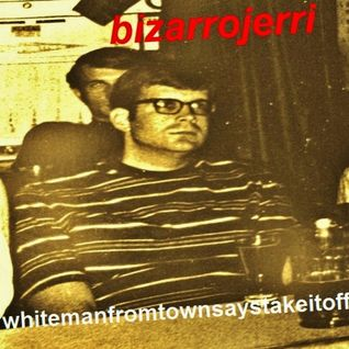 Bizarrojerri's whitemanfromtownsaystakeitoff PART 4