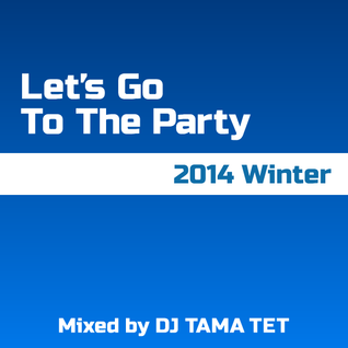 Let's Go To The Party - 2014 Winter