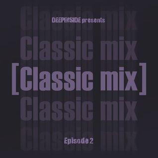 DEEPINSIDE pres. CLASSIC MIX Episode 02