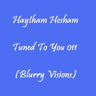 Haytham Hesham - Tuned To You 011 (Blurry Visions)