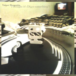Vaiper Despotin - I thought It's disco something?!