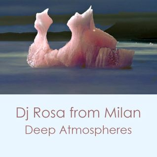 DJ Rosa from Milan - Deep Atmospheres