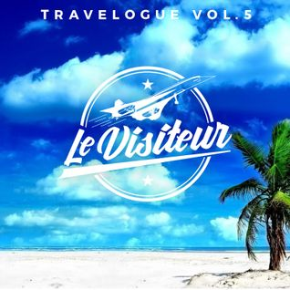 Le Visiteur - Travelogue Vol. 5 - #House #Nu-Disco