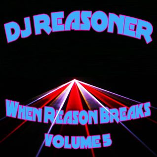 DJ Reasoner - When Reason Breaks - Vol 5.