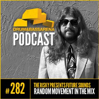 The Risky Presents Future Sounds & Random Movement In The Mix (#282)